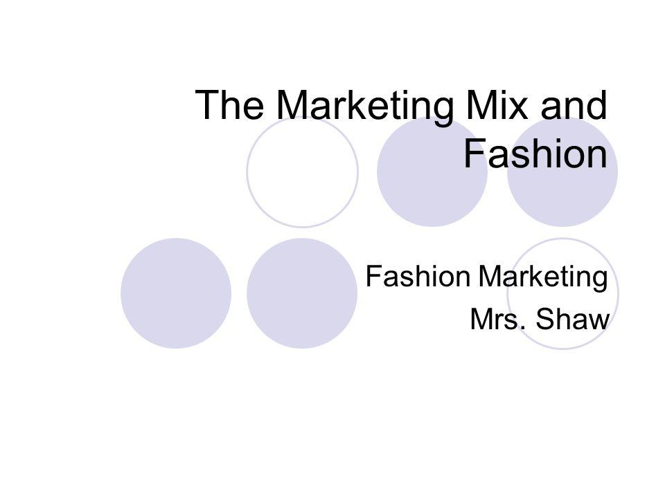 The Marketing Mix and Fashion Fashion Marketing Mrs. Shaw