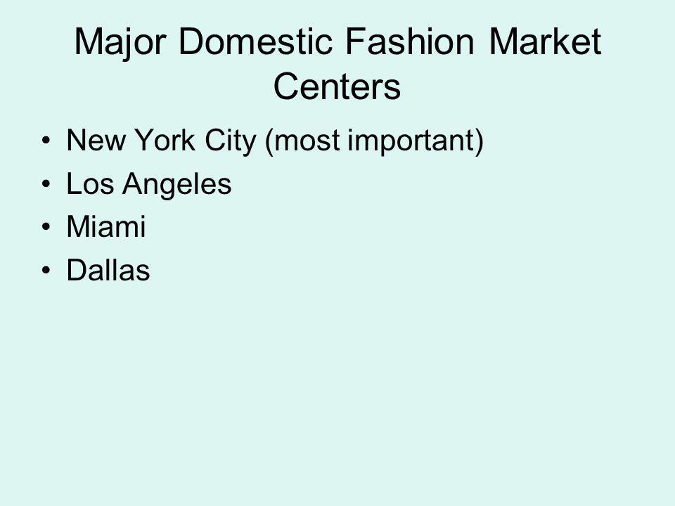 Major Domestic Fashion Market Centers New York City (most important) Los Angeles Miami Dallas