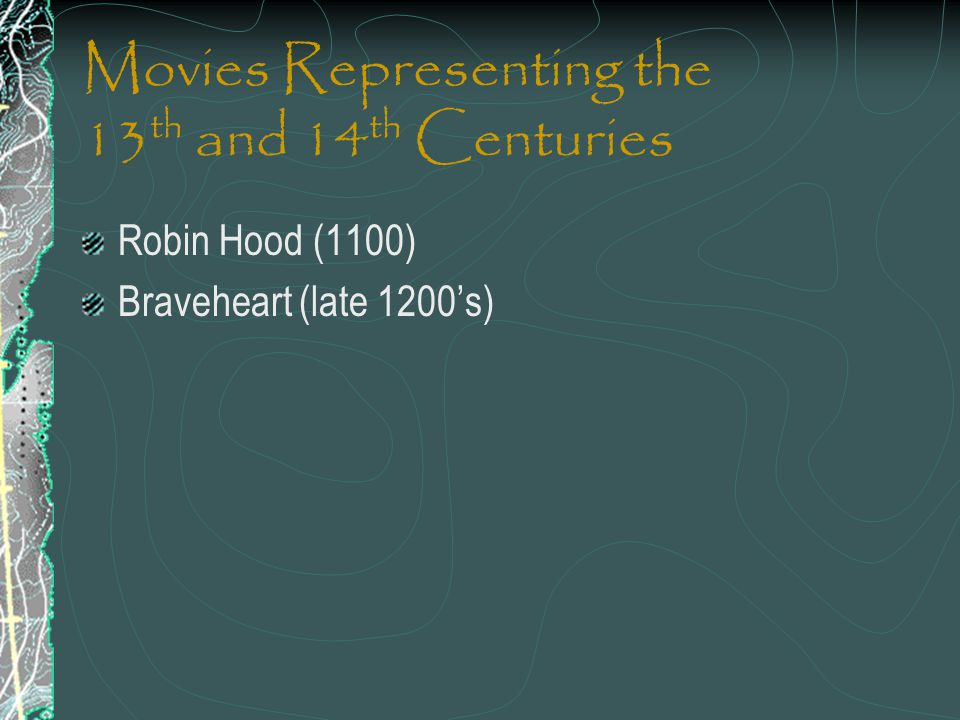 Movies Representing the 13 th and 14 th Centuries Robin Hood (1100) Braveheart (late 1200s)