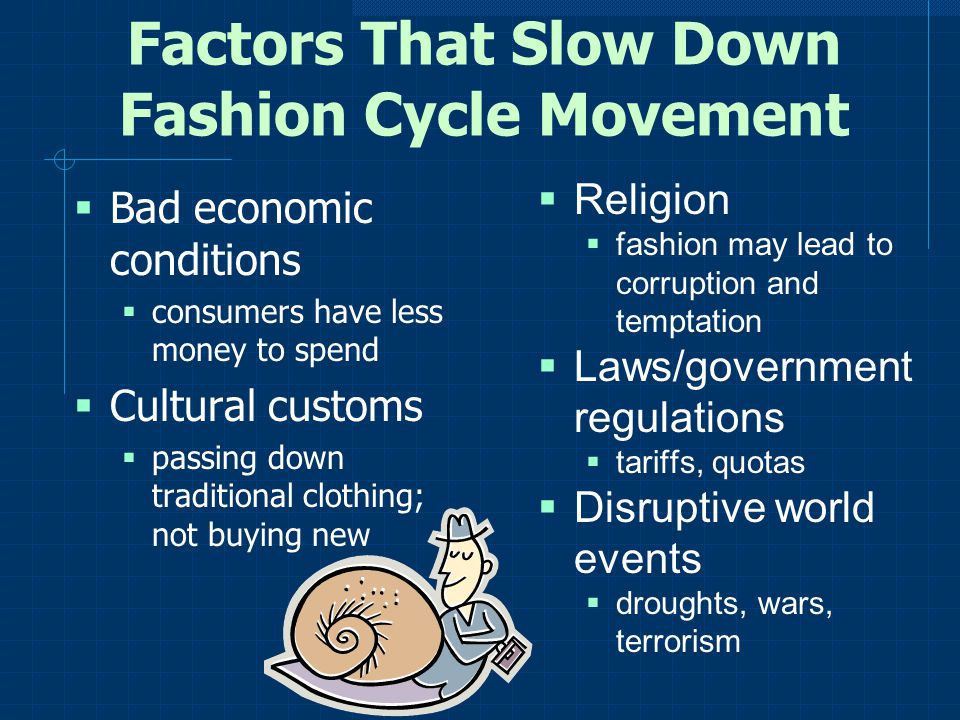 Factors That Slow Down Fashion Cycle Movement Bad economic conditions consumers have less money to spend Cultural customs passing down traditional clo