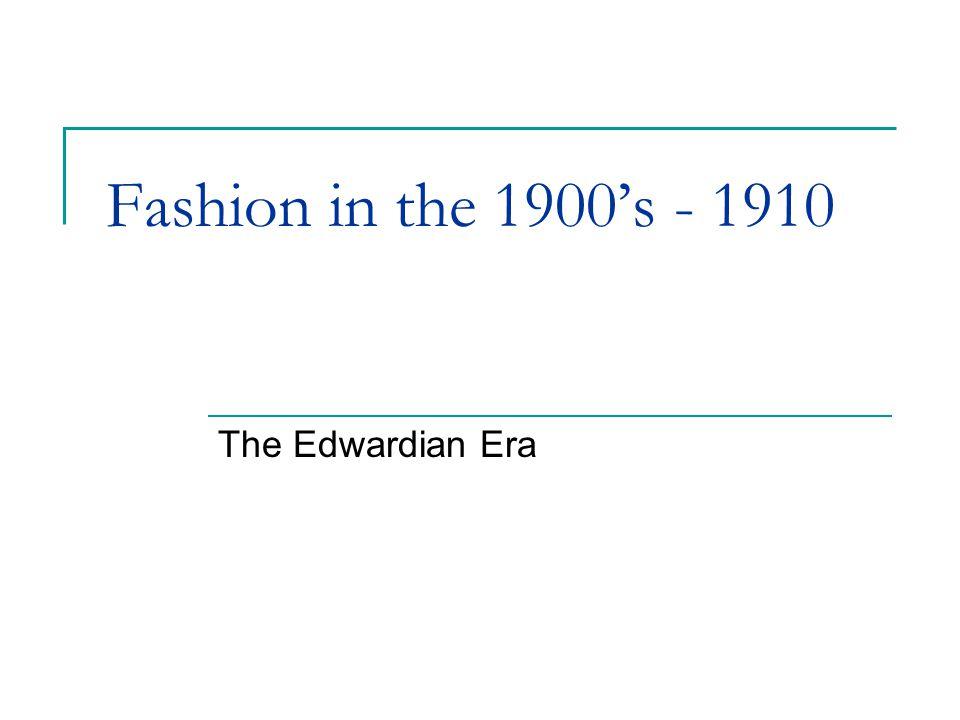 Fashion in the 1900s - 1910 The Edwardian Era