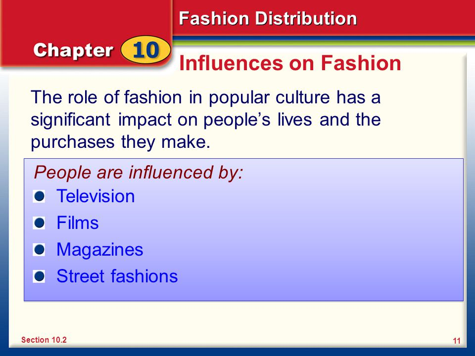 Fashion Distribution 11 Influences on Fashion The role of fashion in popular culture has a significant impact on peoples lives and the purchases they