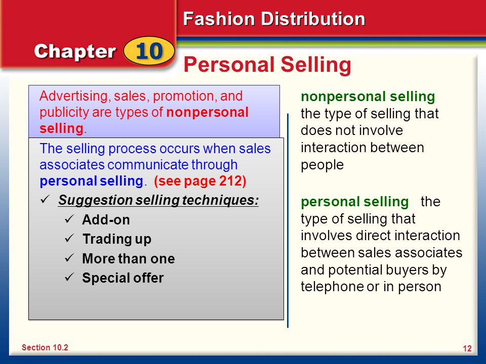 Fashion Distribution 12 Personal Selling Advertising, sales, promotion, and publicity are types of nonpersonal selling.