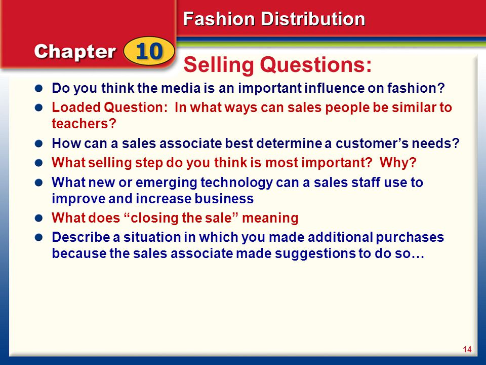 Fashion Distribution 14 Selling Questions: Do you think the media is an important influence on fashion? Loaded Question: In what ways can sales people