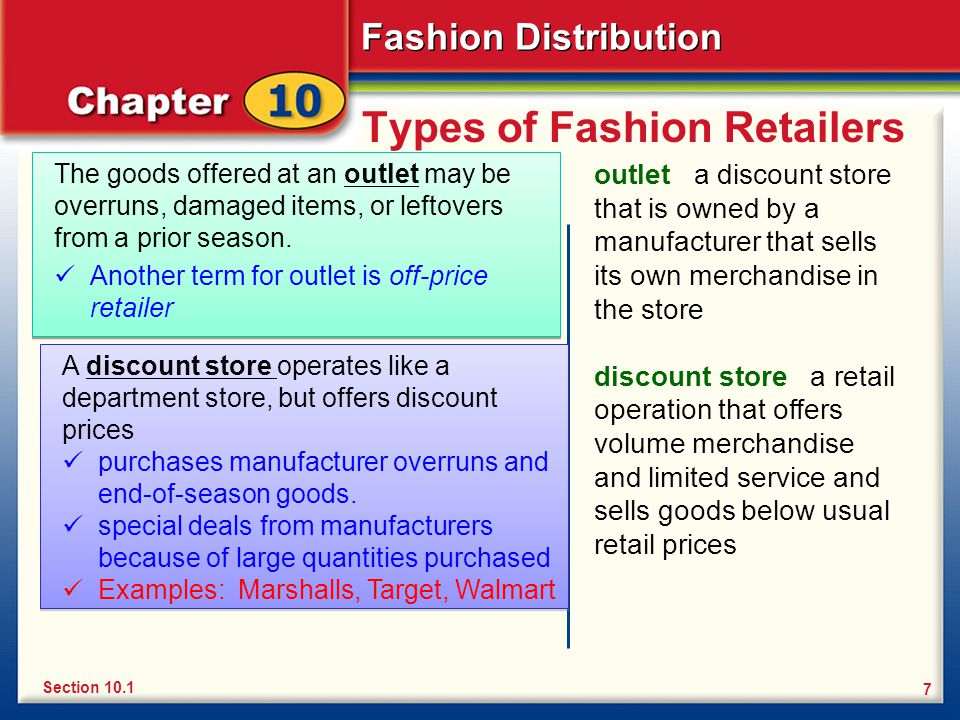 Fashion Distribution 7 Types of Fashion Retailers The goods offered at an outlet may be overruns, damaged items, or leftovers from a prior season. Ano