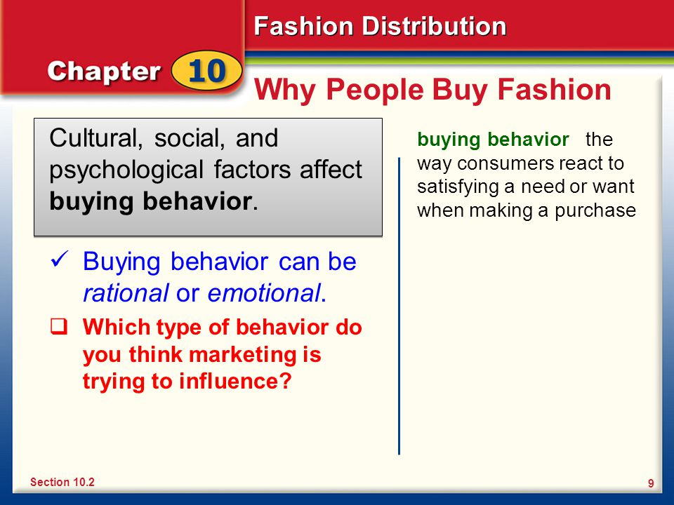 Fashion Distribution 9 Why People Buy Fashion Cultural, social, and psychological factors affect buying behavior.