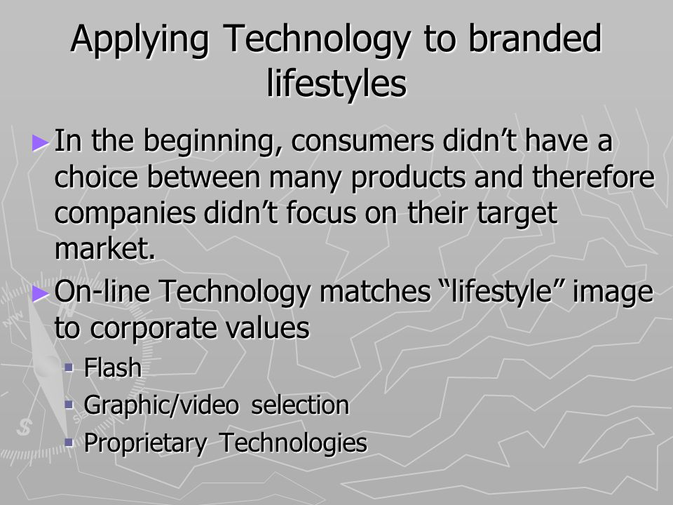 Applying Technology to branded lifestyles In the beginning, consumers didnt have a choice between many products and therefore companies didnt focus on their target market.