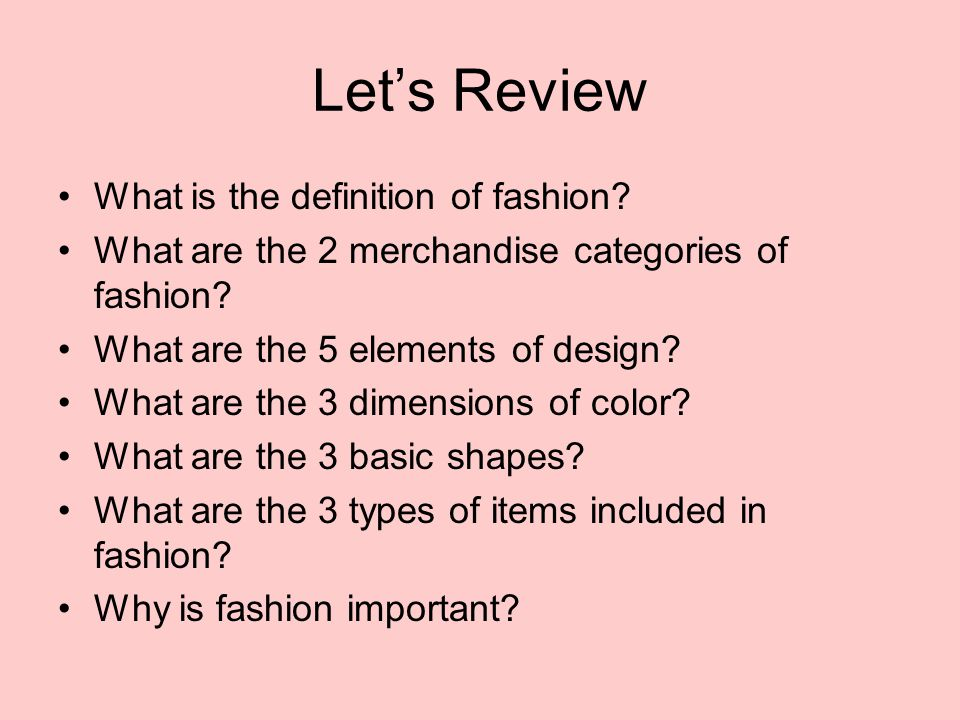 Lets Review What is the definition of fashion. What are the 2 merchandise categories of fashion.