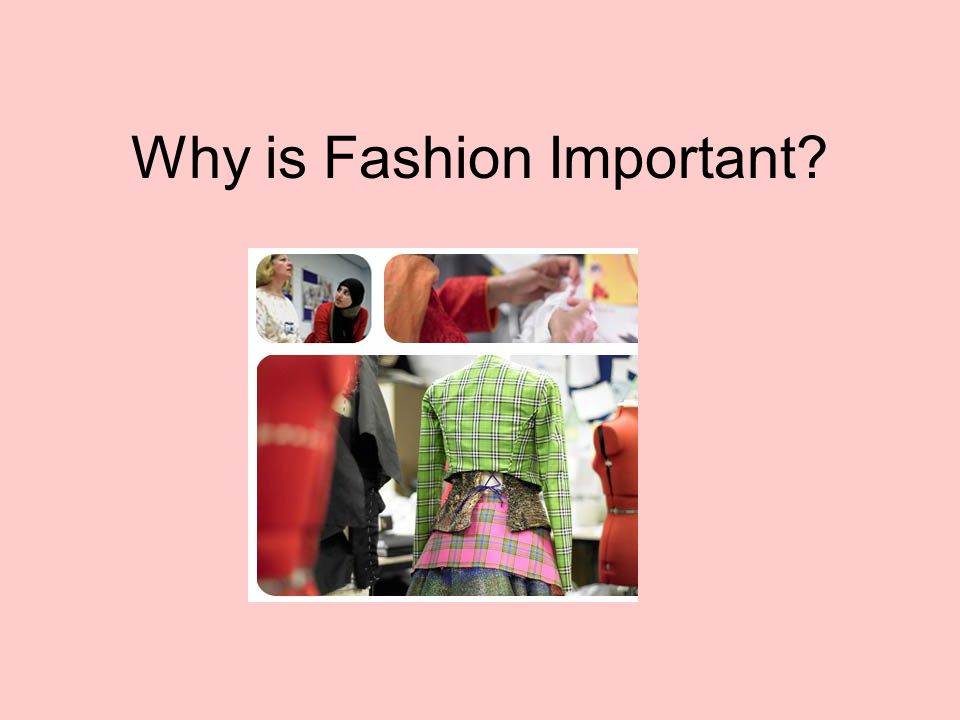Why is Fashion Important
