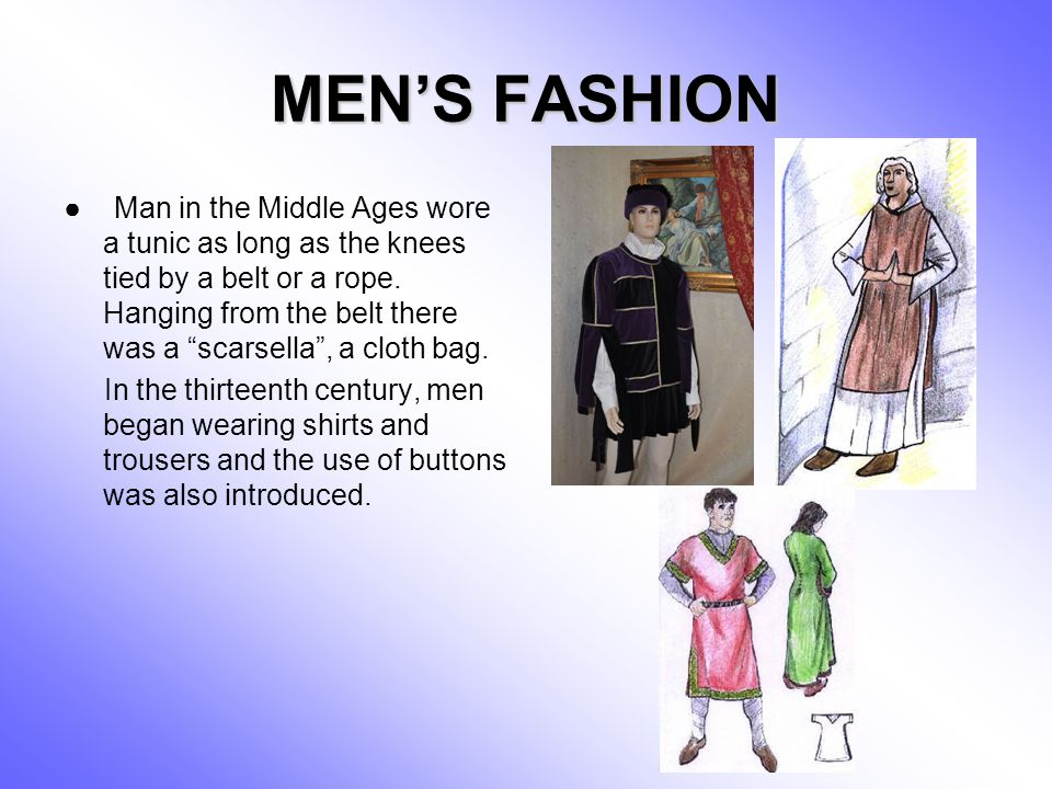 MENS FASHION Man in the Middle Ages wore a tunic as long as the knees tied by a belt or a rope. Hanging from the belt there was a scarsella, a cloth b