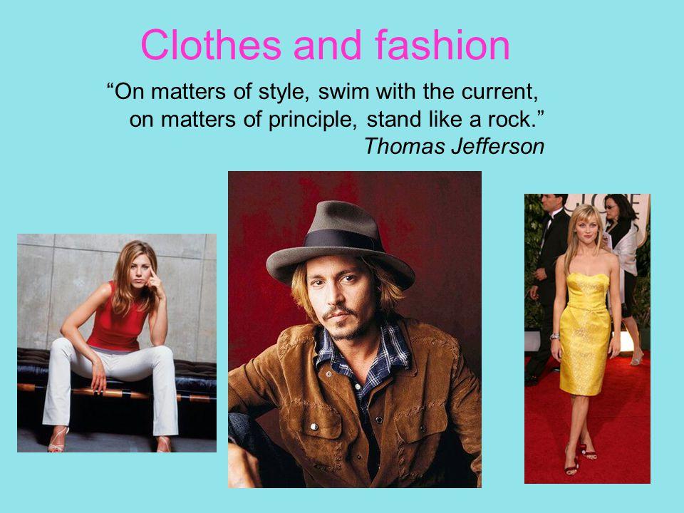 Clothes Barrette – belt – bracelet – blouse - buckle – button – fly – glasses – necklace – pants – trousers - purse – shirt – shoelace – skirt – shoe - tie
