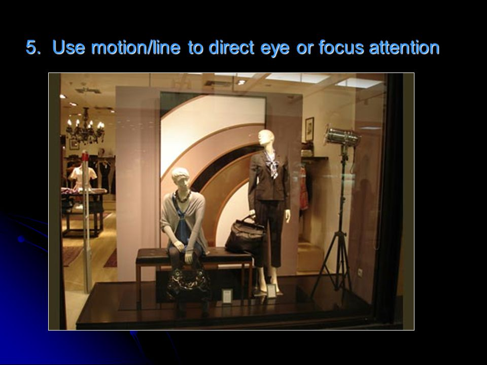 5. Use motion/line to direct eye or focus attention