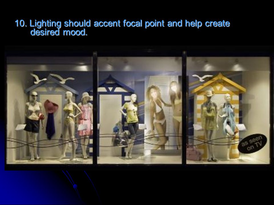 10. Lighting should accent focal point and help create desired mood.