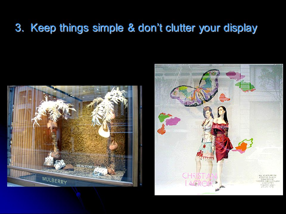 3. Keep things simple & dont clutter your display