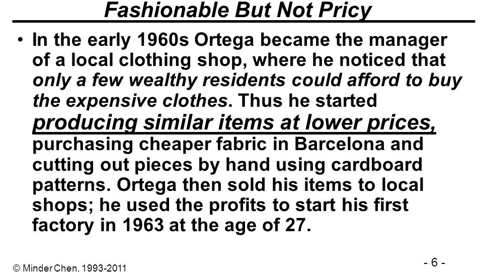 - 6 - © Minder Chen, 1993-2011 Fashionable But Not Pricy In the early 1960s Ortega became the manager of a local clothing shop, where he noticed that