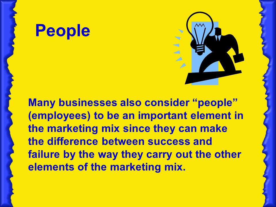 People Many businesses also consider people (employees) to be an important element in the marketing mix since they can make the difference between success and failure by the way they carry out the other elements of the marketing mix.