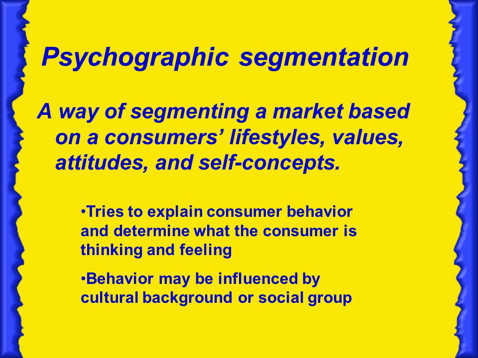 Psychographic segmentation A way of segmenting a market based on a consumers lifestyles, values, attitudes, and self-concepts.