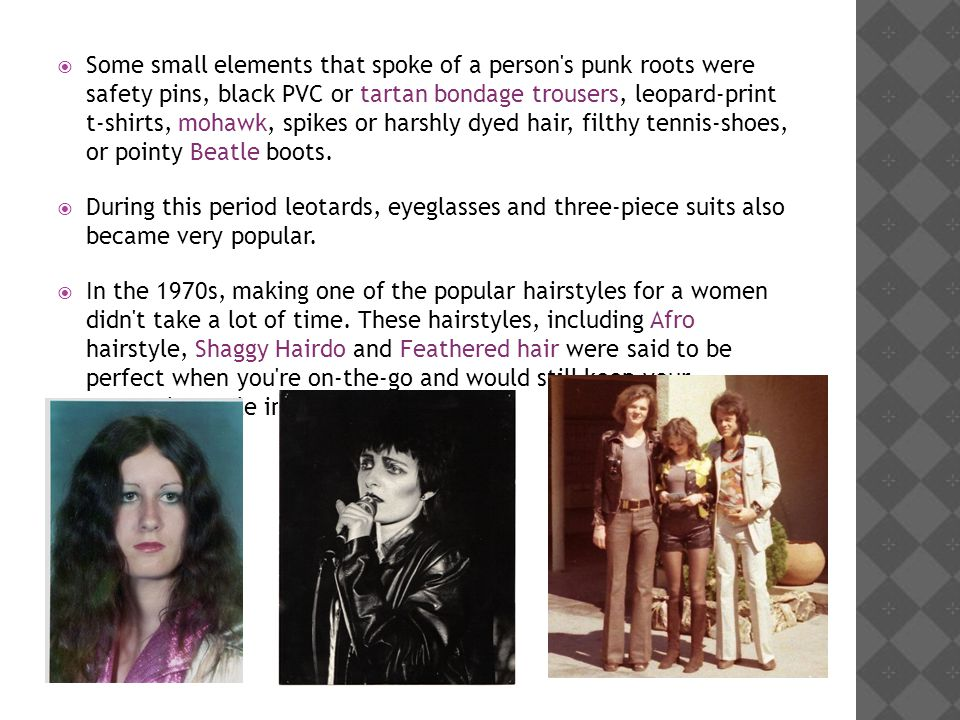 Some small elements that spoke of a person's punk roots were safety pins, black PVC or tartan bondage trousers, leopard-print t-shirts, mohawk, spikes