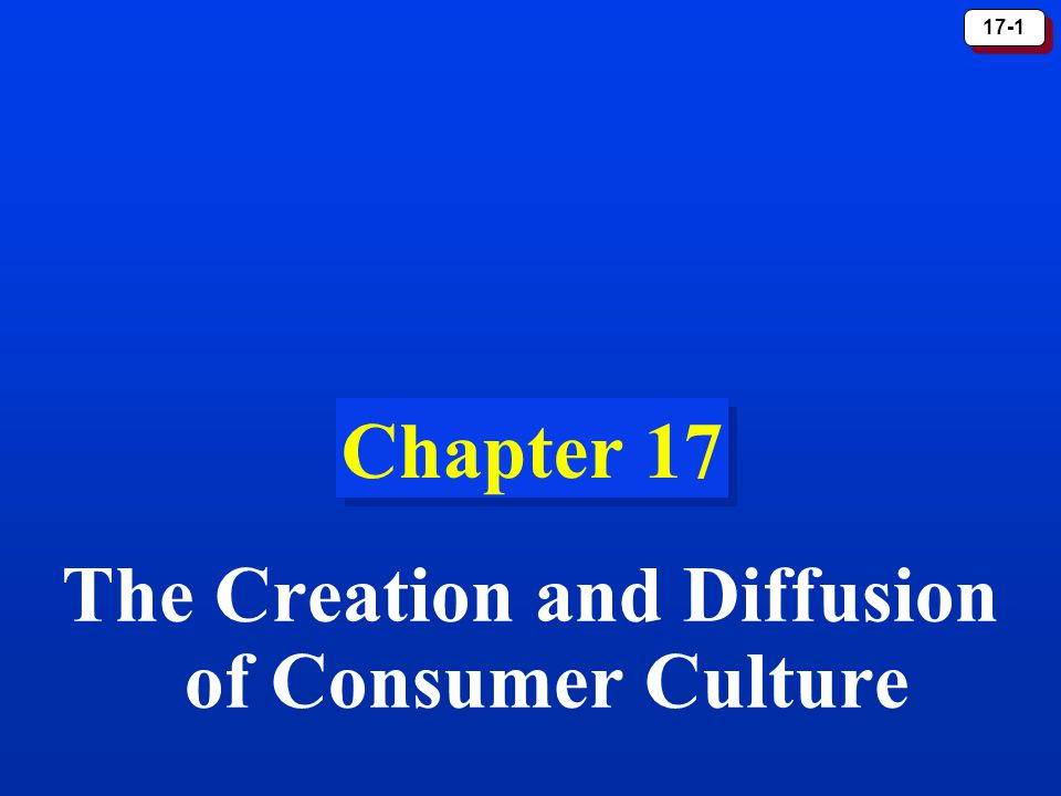 17-1 Chapter 17 The Creation and Diffusion of Consumer Culture