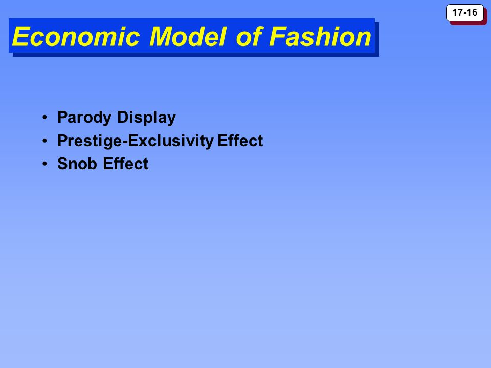 17-16 Economic Model of Fashion Parody Display Prestige-Exclusivity Effect Snob Effect