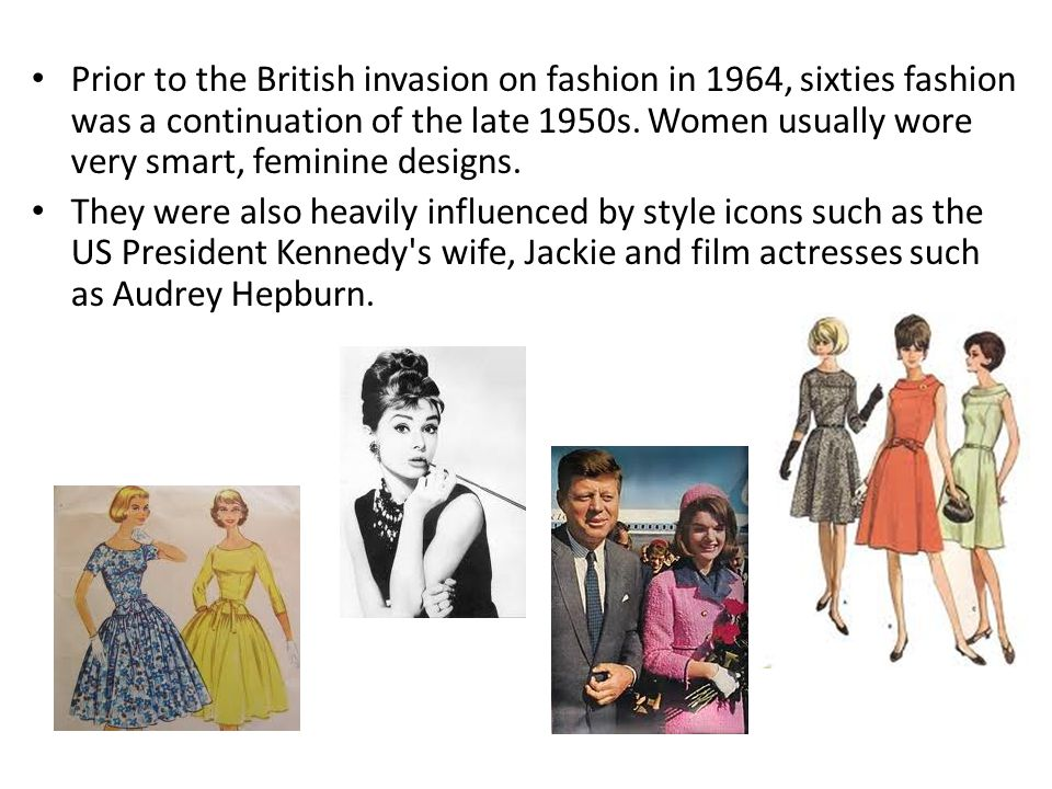 Prior to the British invasion on fashion in 1964, sixties fashion was a continuation of the late 1950s.