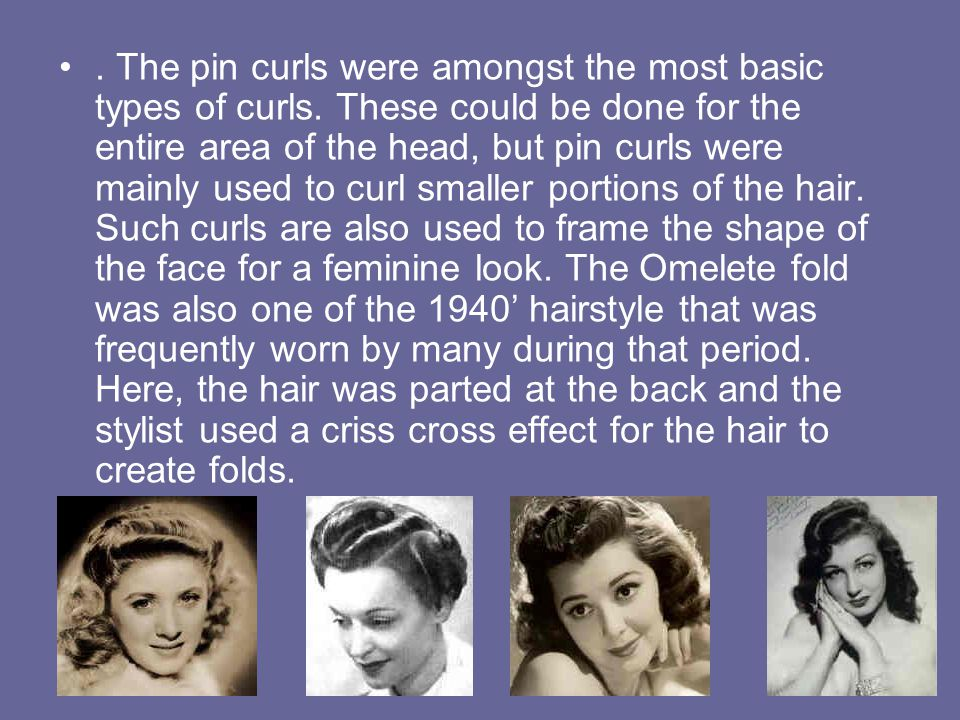 . The pin curls were amongst the most basic types of curls. These could be done for the entire area of the head, but pin curls were mainly used to cur