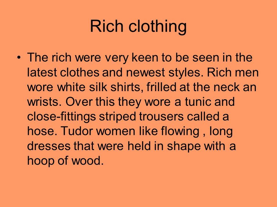 Rich clothing The rich were very keen to be seen in the latest clothes and newest styles.