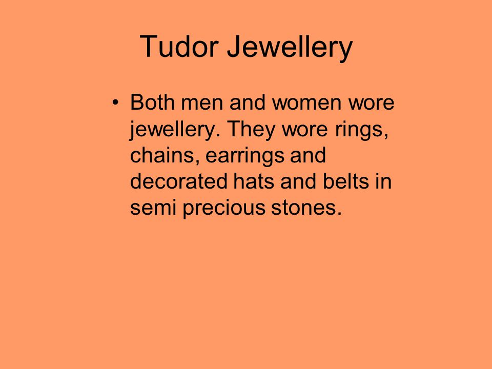 Tudor Jewellery Both men and women wore jewellery.