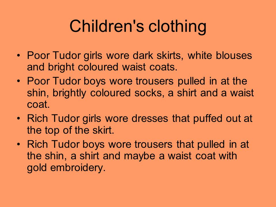 Children s clothing Poor Tudor girls wore dark skirts, white blouses and bright coloured waist coats.