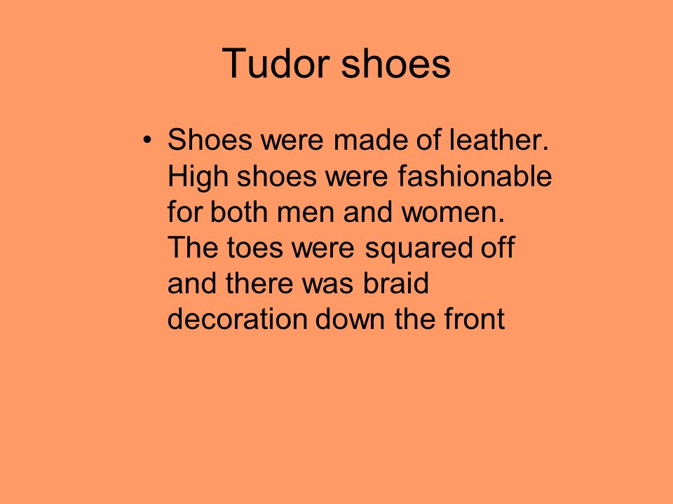 Tudor shoes Shoes were made of leather.High shoes were fashionable for both men and women.