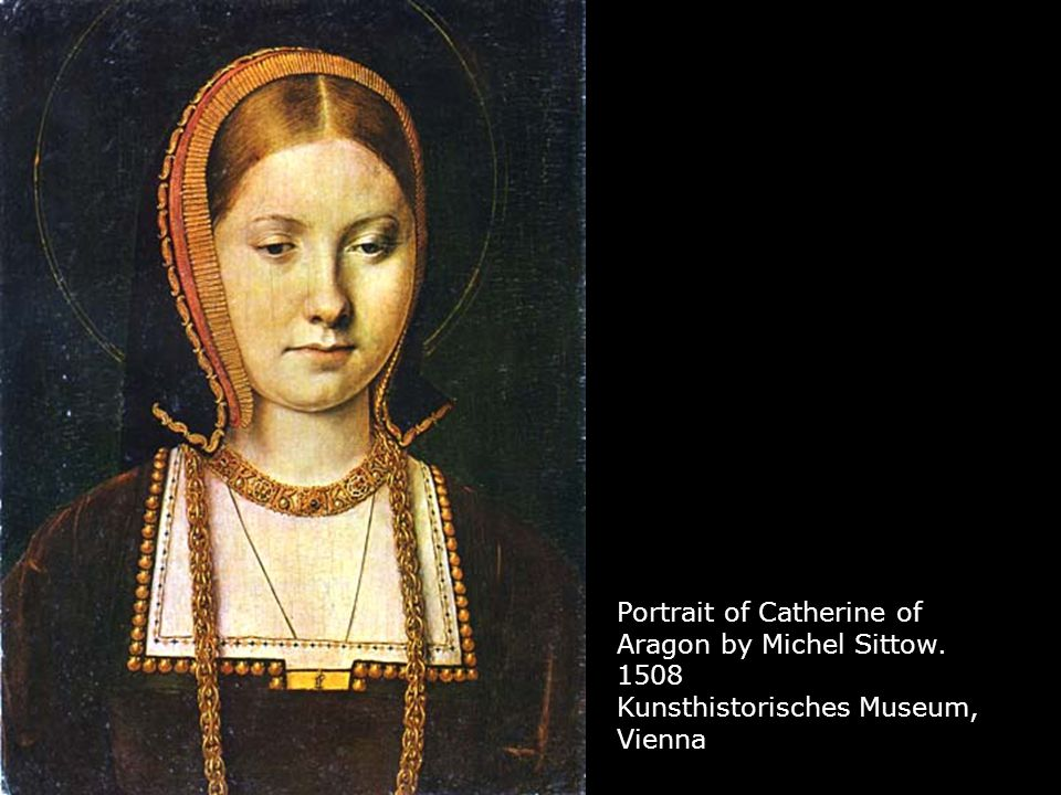 Portrait of Catherine of Aragon by Michel Sittow Kunsthistorisches Museum, Vienna