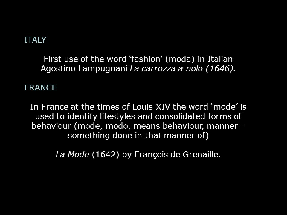ITALY First use of the word fashion (moda) in Italian Agostino Lampugnani La carrozza a nolo (1646).