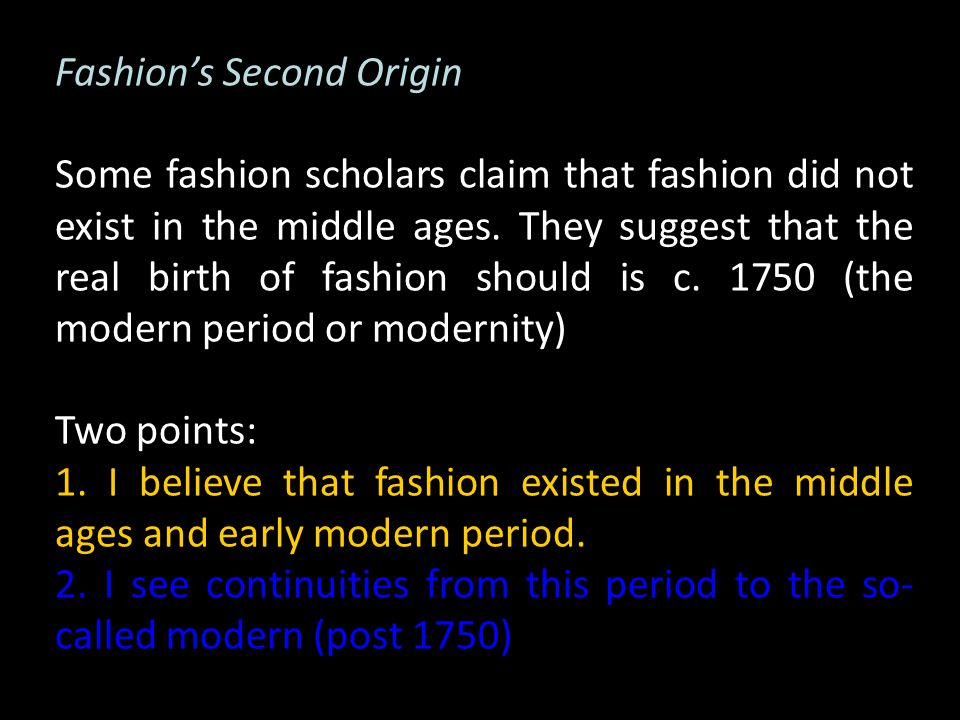 Fashions Second Origin Some fashion scholars claim that fashion did not exist in the middle ages.