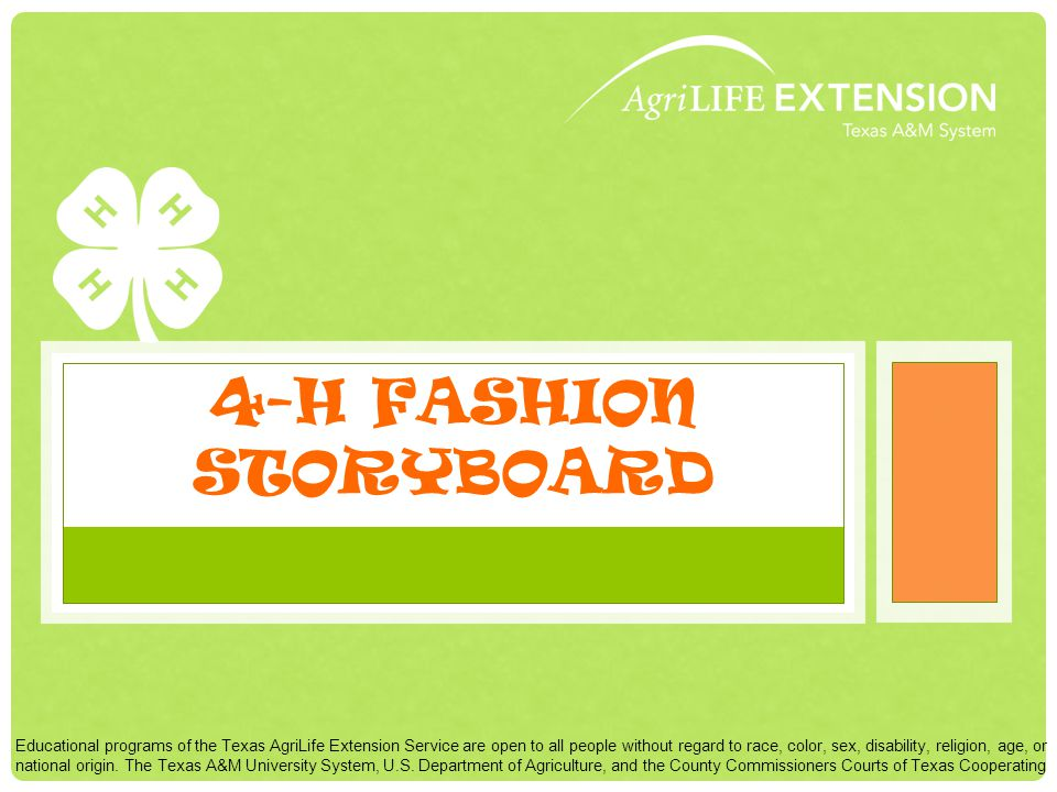 4-H FASHION STORYBOARD Educational programs of the Texas AgriLife Extension Service are open to all people without regard to race, color, sex, disability, religion, age, or national origin.