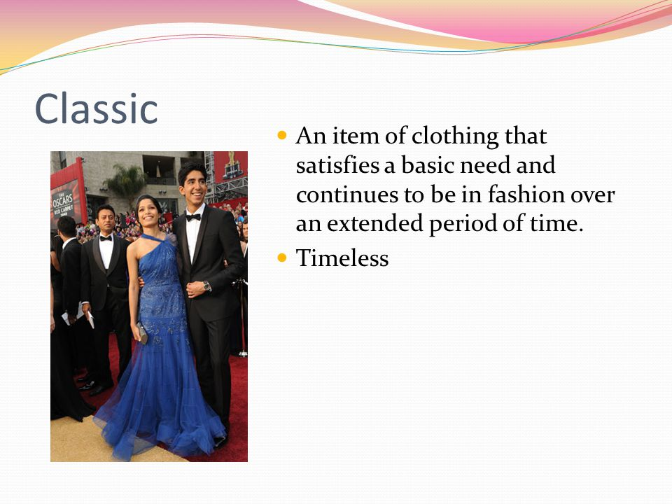 Classic An item of clothing that satisfies a basic need and continues to be in fashion over an extended period of time. Timeless