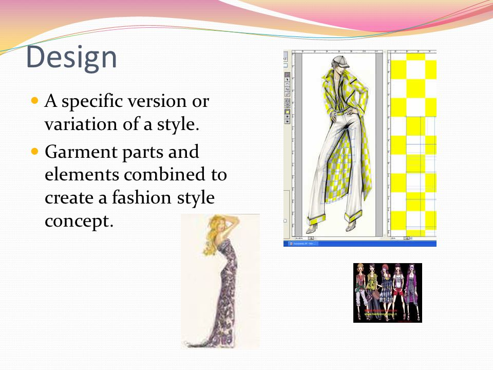 Design A specific version or variation of a style. Garment parts and elements combined to create a fashion style concept.