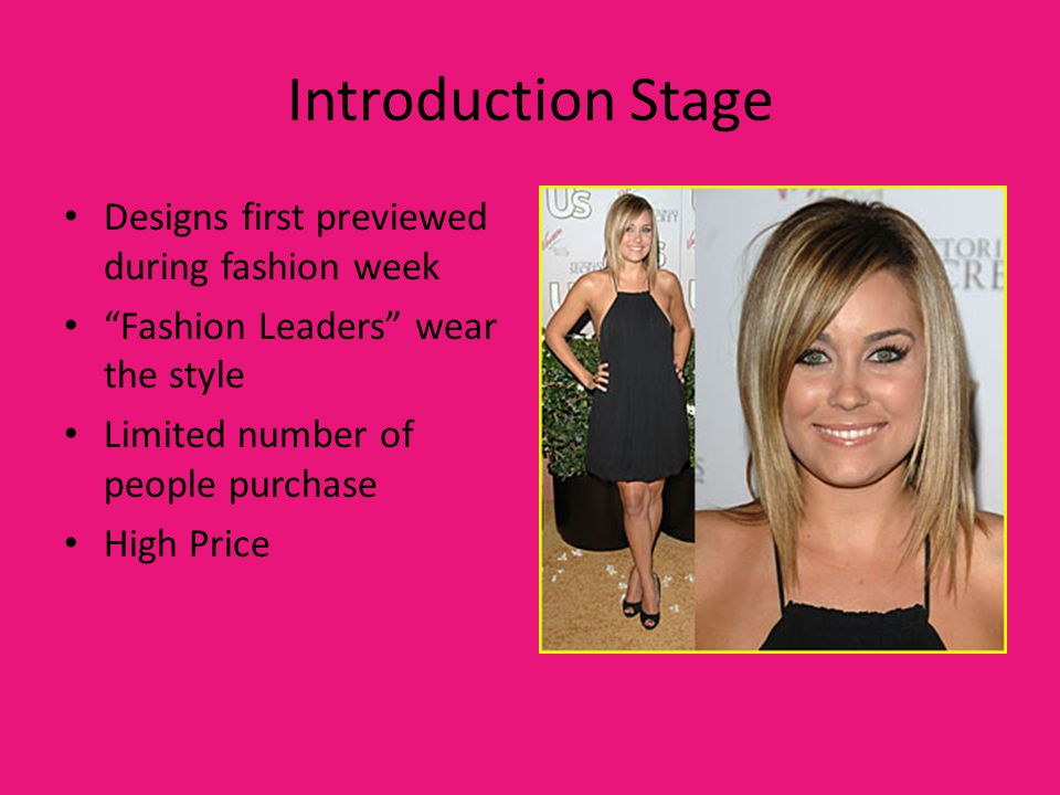 Introduction Stage Designs first previewed during fashion week Fashion Leaders wear the style Limited number of people purchase High Price