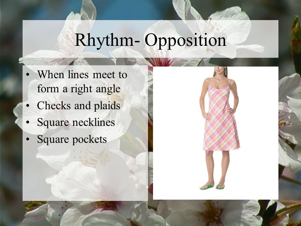 Rhythm- Opposition When lines meet to form a right angle Checks and plaids Square necklines Square pockets