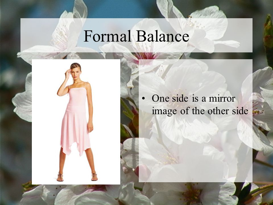 Formal Balance One side is a mirror image of the other side