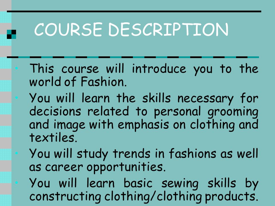 COURSE DESCRIPTION This course will introduce you to the world of Fashion.