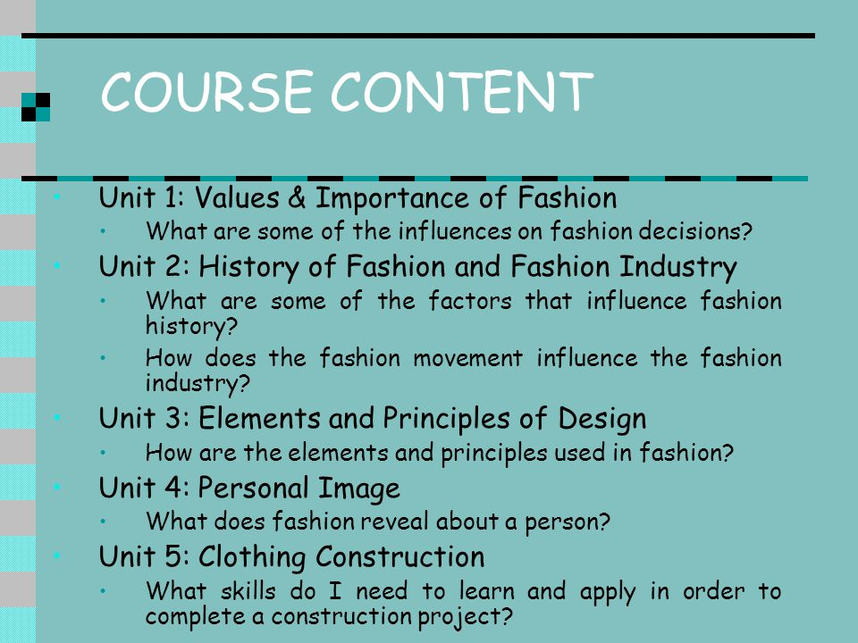 COURSE CONTENT Unit 1: Values & Importance of Fashion What are some of the influences on fashion decisions.