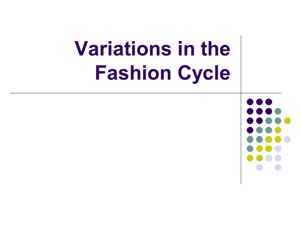 Variations in the Fashion Cycle