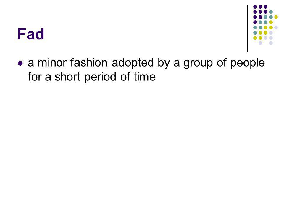 Fad a minor fashion adopted by a group of people for a short period of time