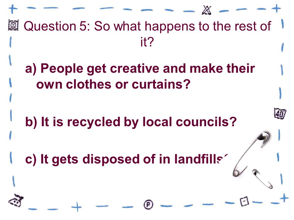 Answer: C 74% gets disposed of in LANDFILLS.ITS THROWN AWAY.