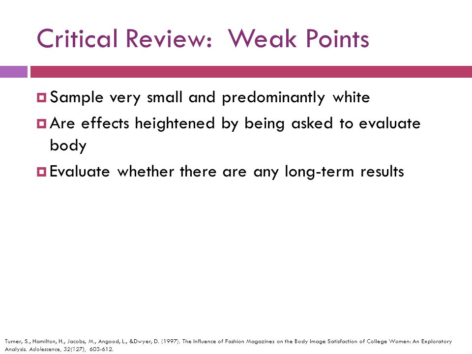 Critical Review: Weak Points Sample very small and predominantly white Are effects heightened by being asked to evaluate body Evaluate whether there a