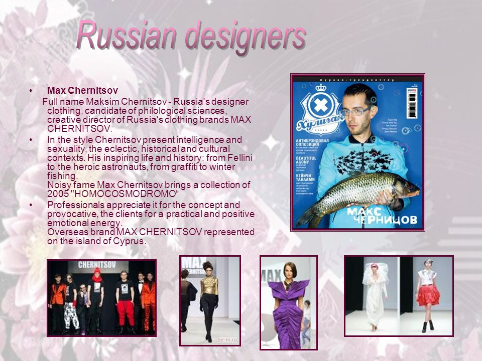 Max Chernitsov Full name Maksim Chernitsov - Russia's designer clothing, candidate of philological sciences, creative director of Russia's clothing br