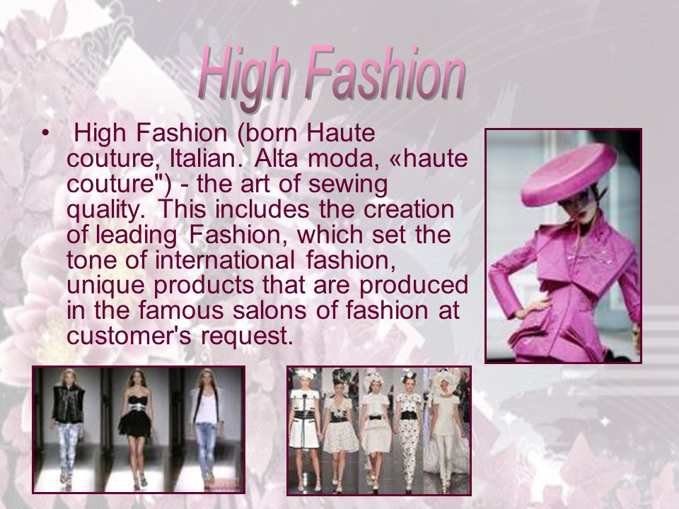 High Fashion (born Haute couture, Italian. Alta moda, «haute couture