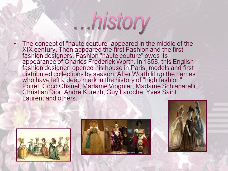 The concept of haute couture appeared in the middle of the XIX century.