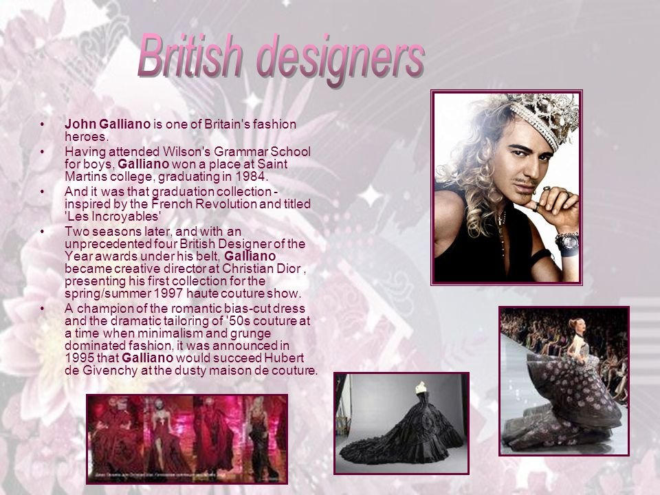 John Galliano is one of Britain s fashion heroes.