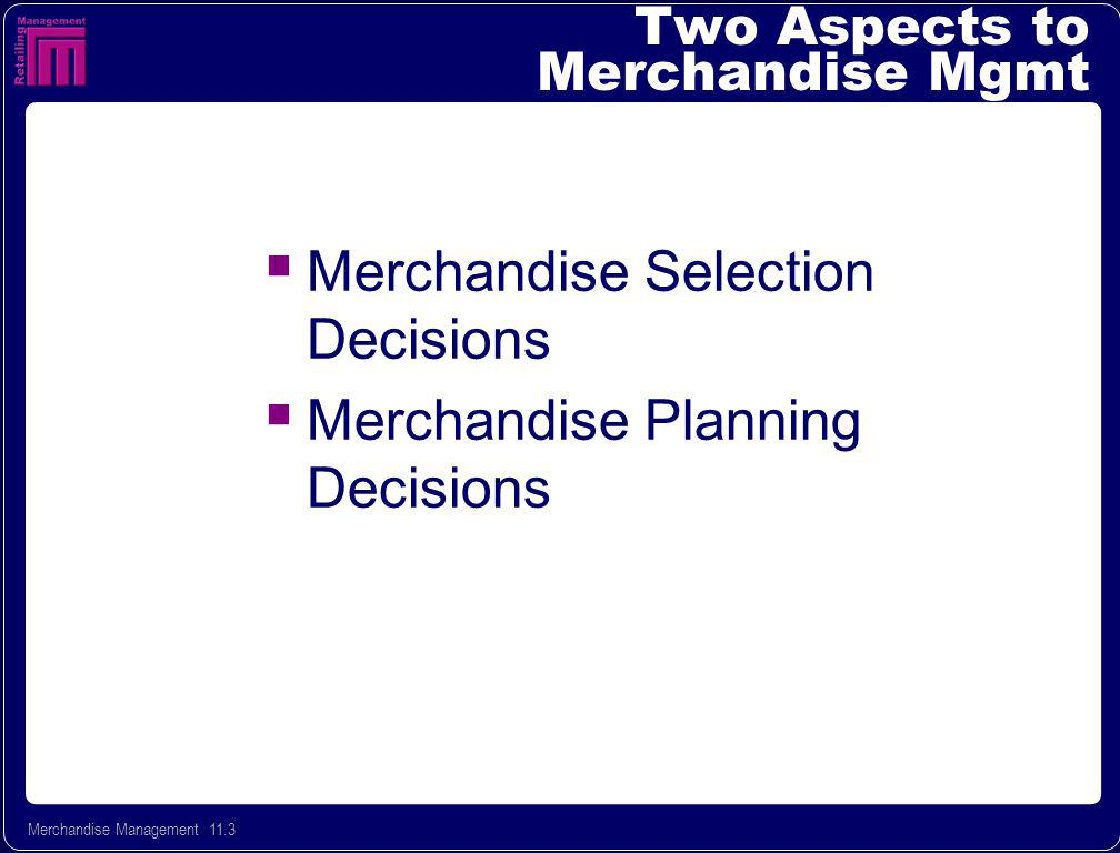 Merchandise Management 11.4 Objectives of Merchandise Planning To meet corporate objectives To meet corporate objectives To define managements responsibilities To define managements responsibilities To establish timing guidelines for merchandise To establish timing guidelines for merchandise To forecast budgetary needs for merchandise Objective of good merchandise planning: improved customer service, leading to more loyalty and repeat business, which eventually leads to more new business and greater profits.